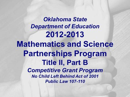 Oklahoma State Department of Education 2012-2013 Mathematics and Science Partnerships Program Title II, Part B Competitive Grant Program No Child Left.