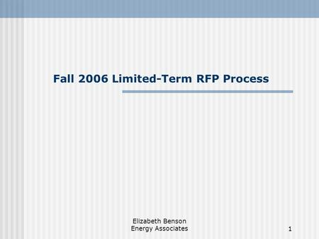 Elizabeth Benson Energy Associates1 Fall 2006 Limited-Term RFP Process.