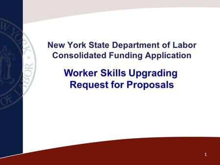New York State Department of Labor Consolidated Funding Application Worker Skills Upgrading Request for Proposals 1.