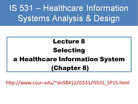 Lecture 8 Selecting a Healthcare Information System (Chapter 8)