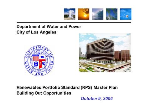 Department of Water and Power City of Los Angeles Renewables Portfolio Standard (RPS) Master Plan Building Out Opportunities 					October.