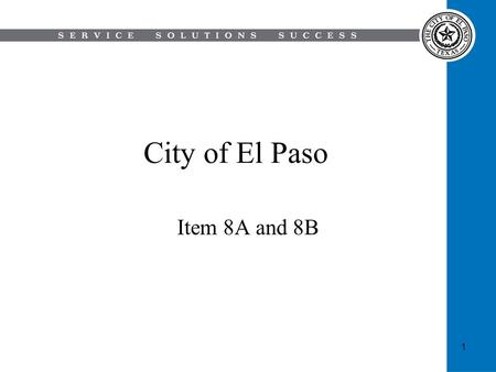 City of El Paso Item 8A and 8B 1. 8A: Discussion and action on a Resolution that the Purchasing Manager is authorized to notify Currey Adkins, LP, of.