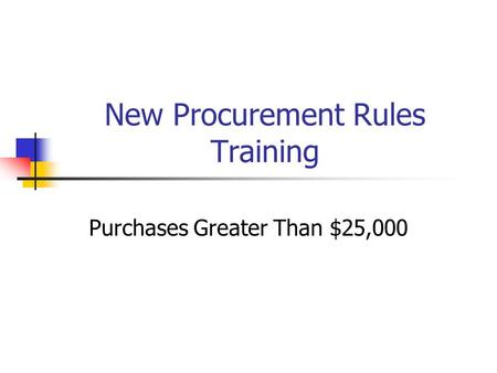 New Procurement Rules Training Purchases Greater Than $25,000.