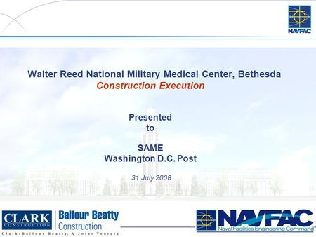 1 Walter Reed National Military Medical Center, Bethesda Construction Execution Presented to SAME Washington D.C. Post 31 July 2008.