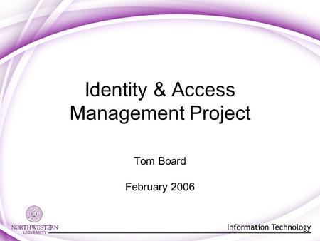 Identity & Access Management Project Tom Board February 2006.