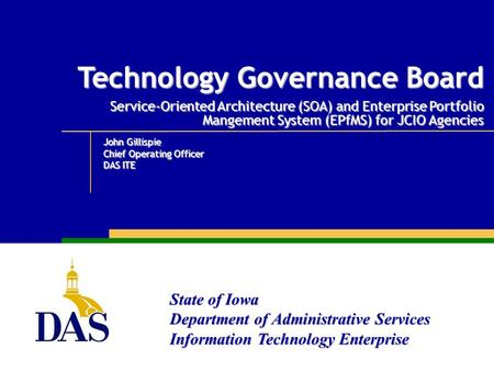 State of Iowa Department of Administrative Services Information Technology Enterprise Technology Governance Board Service-Oriented Architecture (SOA) and.
