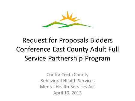 Request for Proposals Bidders Conference East County Adult Full Service Partnership Program Contra Costa County Behavioral Health Services Mental Health.