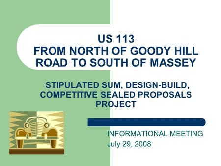 US 113 FROM NORTH OF GOODY HILL ROAD TO SOUTH OF MASSEY STIPULATED SUM, DESIGN-BUILD, COMPETITIVE SEALED PROPOSALS PROJECT INFORMATIONAL MEETING July 29,