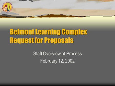 Belmont Learning Complex Request for Proposals Staff Overview of Process February 12, 2002.