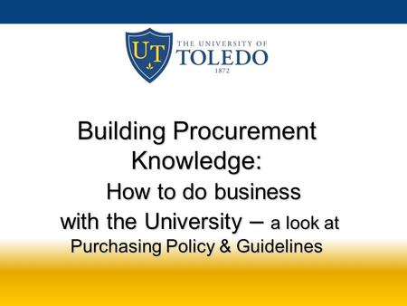 Building Procurement Knowledge: How to do business with the University – a look at Purchasing Policy & Guidelines.