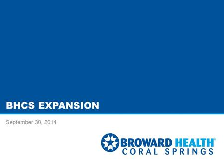 BHCS EXPANSION September 30, 2014. EXECUTIVE SUMMARY BHCS proposes to improve competitiveness and increase capacity: –Plan expands med/surg beds, creates.