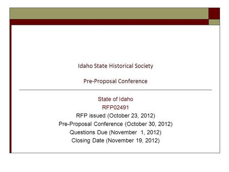 Idaho State Historical Society Pre-Proposal Conference State of Idaho RFP02491 RFP issued (October 23, 2012) Pre-Proposal Conference (October 30, 2012)