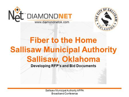 Sallisaw Municipal Authority APPA Broadband Conference Fiber to the Home Sallisaw Municipal Authority Sallisaw, Oklahoma Developing RFP's and Bid Documents.