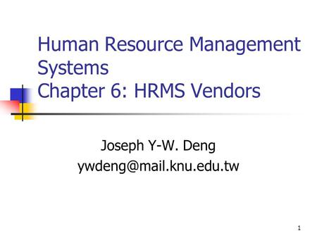 1 Human Resource Management Systems Chapter 6: HRMS Vendors Joseph Y-W. Deng