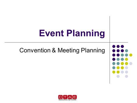 Event Planning Convention & Meeting Planning. Preplanning Determine the meeting or event purpose. Consider the size of the group. Determine meeting dates.