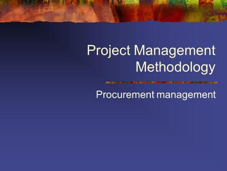 Project Management Methodology Procurement management.