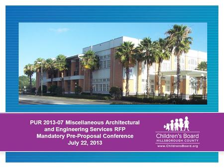 "PUR 2013-07 Miscellaneous Architectural and Engineering Services RFP Mandatory Pre-Proposal Conference July 22, 2013 [ Sample Image: Place a 9.5"" x 4.75"""