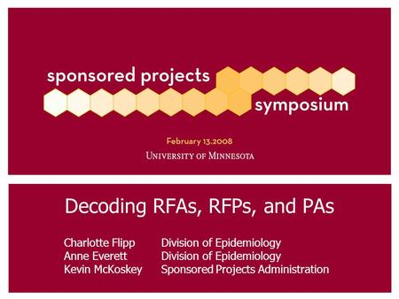 Decoding RFAs, RFPs, and PAs Charlotte Flipp Division of Epidemiology Anne Everett Division of Epidemiology Kevin McKoskey Sponsored Projects Administration.