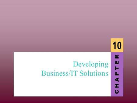C H A P T E R 10 Developing Business/IT Solutions.