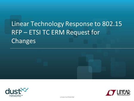 Linear Confidential Linear Technology Response to 802.15 RFP – ETSI TC ERM Request for Changes.