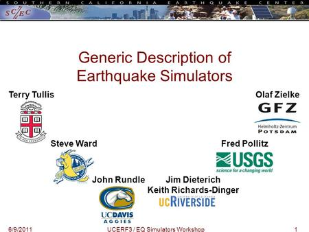 16/9/2011UCERF3 / EQ Simulators Workshop Terry Tullis Steve Ward John RundleJim Dieterich Keith Richards-Dinger Fred Pollitz Generic Description of Earthquake.