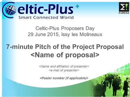 1 Celtic-Plus Proposers Day 29 June 2015, Issy les Molineaux 7-minute Pitch of the Project Proposal.