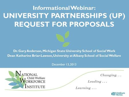 Informational Webinar: UNIVERSITY PARTNERSHIPS (UP) REQUEST FOR PROPOSALS Dr. Gary Anderson, Michigan State University School of Social Work Dean Katharine.
