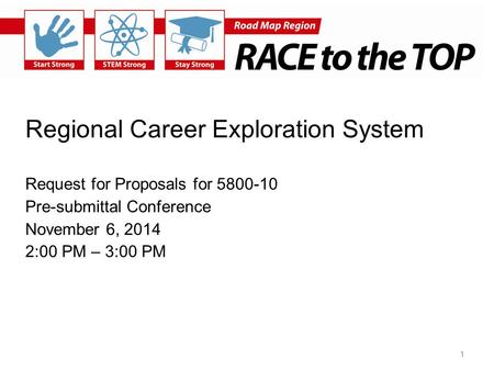 Regional Career Exploration System Request for Proposals for 5800-10 Pre-submittal Conference November 6, 2014 2:00 PM – 3:00 PM 1.