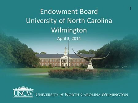 Endowment Board University of North Carolina Wilmington April 3, 2014 1.