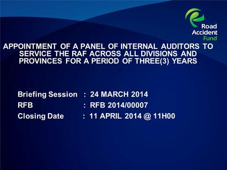 APPOINTMENT OF A PANEL OF INTERNAL AUDITORS TO SERVICE THE RAF ACROSS ALL DIVISIONS AND PROVINCES FOR A PERIOD OF THREE(3) YEARS Briefing Session : 24.