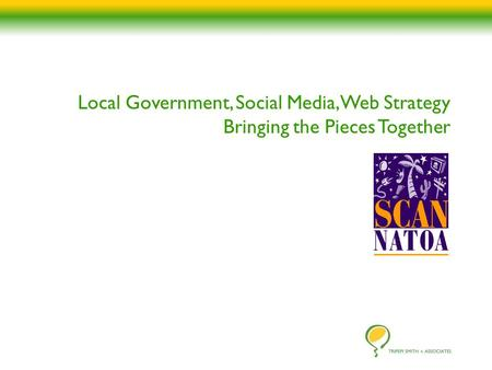 Local Government, Social Media, Web Strategy Bringing the Pieces Together.