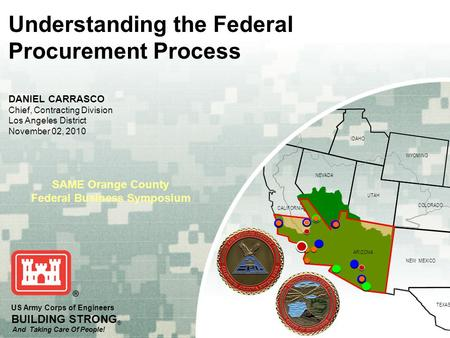 OREGON IDAHO WYOMING COLORADO NEVADA NEW MEXICO TEXAS UTAH ARIZONA CALIFORNIA US Army Corps of Engineers BUILDING STRONG ® And Taking Care Of People! SAME.