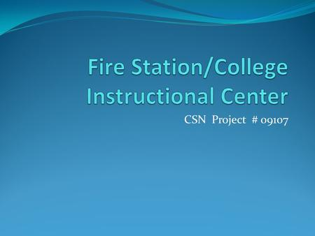 CSN Project # 09107. RFQ 180 and RFQ 181 Fire Station/College Instructional Center Scope of Work 14,000 SF structure on West Charleston Campus to house.