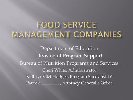 Department of Education Division of Program Support Bureau of Nutrition Programs and Services Cheri White, Administrator Kathryn GM Hodges, Program Specialist.