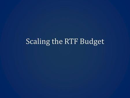 Scaling the RTF Budget. Regional Context: Region seeks to apply quality independent review of savings & cost as broadly as possible Utility evaluators.