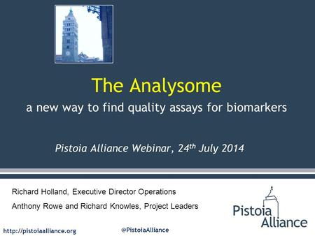 The Analysome a new way to find quality assays for biomarkers Pistoia Alliance Webinar, 24 th July 2014 Richard.