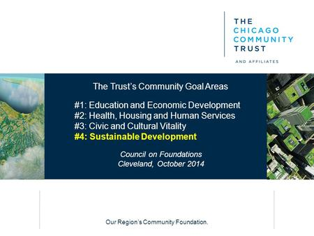 Our Region's Community Foundation. The Trust's Community Goal Areas #1: Education and Economic Development #2: Health, Housing and Human Services #3: Civic.