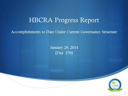  HBCRA Progress Report Accomplishments to Date Under Current Governance Structure January 29, 2014 (Day 376) 1.