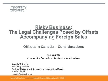McCarthy Tétrault LLP / mccarthy.ca April 30, 2015 American Bar Association – Section of International Law Risky Business: The Legal Challenges Posed by.