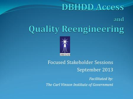 Focused Stakeholder Sessions September 2013 Facilitated by: The Carl Vinson Institute of Government.