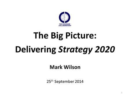 1 The Big Picture: Delivering Strategy 2020 Mark Wilson 25 th September 2014.