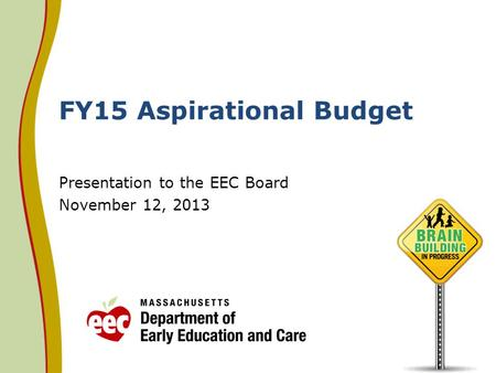 FY15 Aspirational Budget Presentation to the EEC Board November 12, 2013.