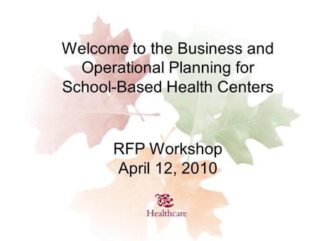 Welcome to the Business and Operational Planning for School-Based Health Centers RFP Workshop April 12, 2010.