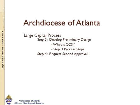 Large Capital Process – Steps 3 and 4 Archdiocese of Atlanta Office of Planning and Research Archdiocese of Atlanta Large Capital Process Step 3: Develop.