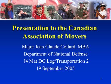 1 Presentation to the Canadian Association of Movers Major Jean Claude Collard, MBA Department of National Defense J4 Mat DG Log/Transportation 2 19 September.