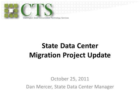State Data Center Migration Project Update October 25, 2011 Dan Mercer, State Data Center Manager.
