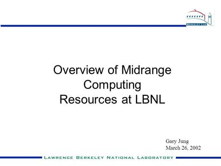Overview of Midrange Computing Resources at LBNL Gary Jung March 26, 2002.