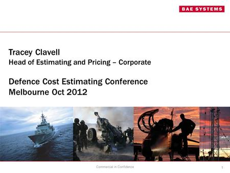 Tracey Clavell Head of Estimating and Pricing – Corporate Defence Cost Estimating Conference Melbourne Oct 2012 1 Commercial in Confidence.