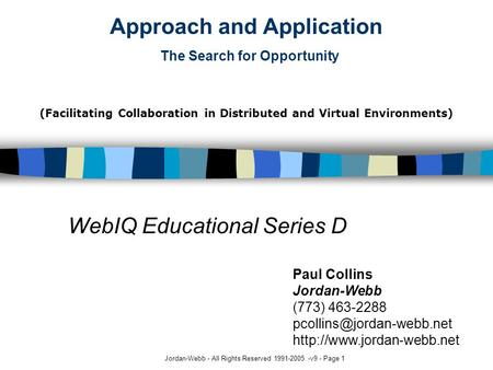 Jordan-Webb - All Rights Reserved 1991-2005 -v9 - Page 1 Approach and Application The Search for Opportunity WebIQ Educational Series D Paul Collins Jordan-Webb.