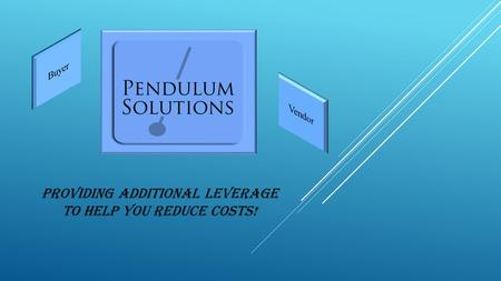 Providing additional leverage to help you reduce costs!